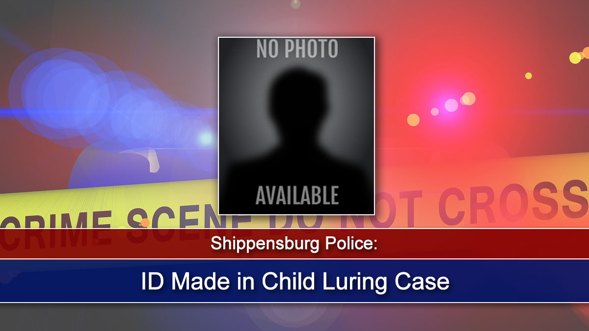 Shippensburg Police: ID Made in Child Luring Case
