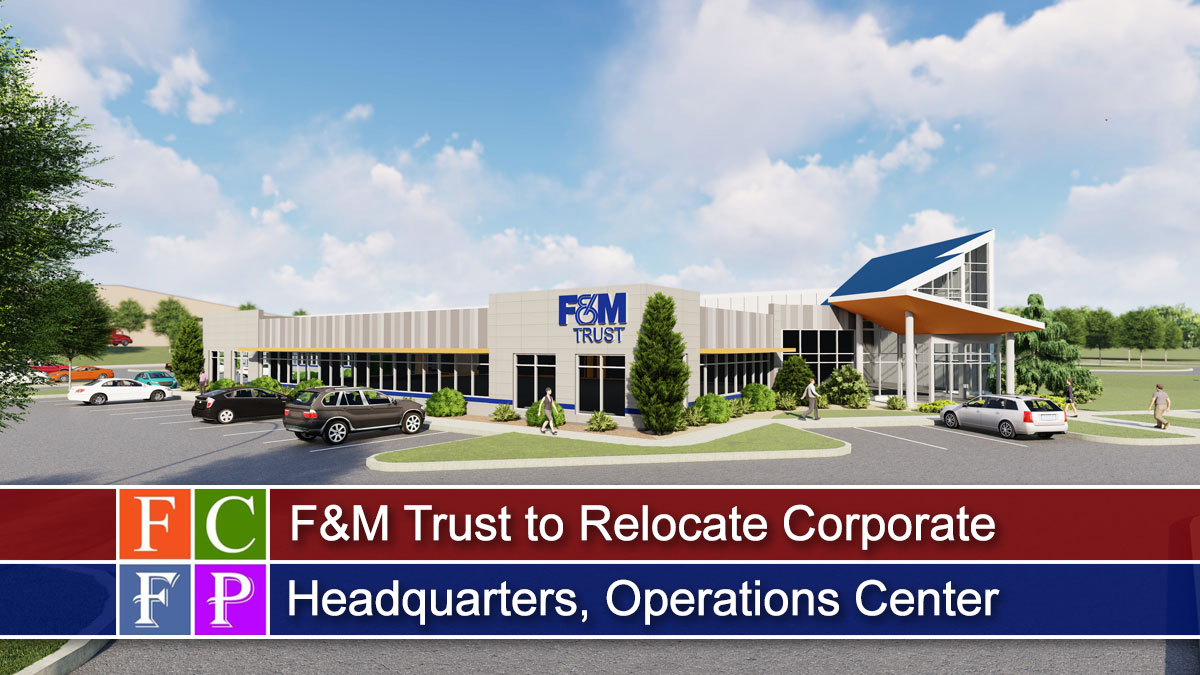 F&M Trust to Relocate Corporate Headquarters, Operations Center