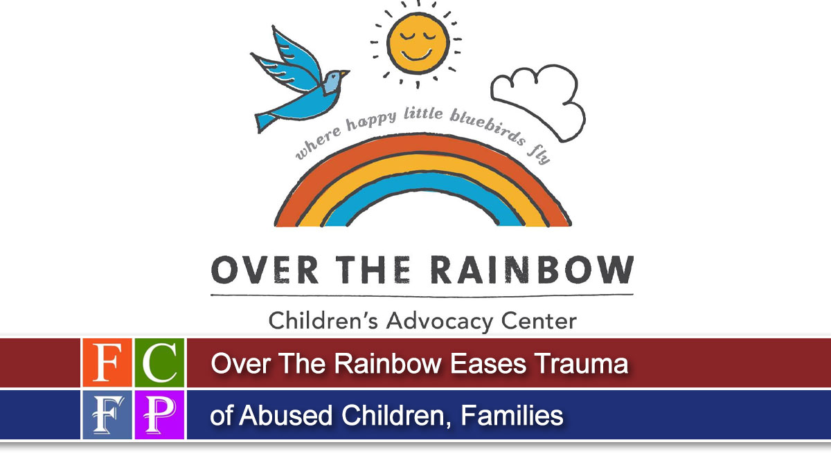 Over The Rainbow Eases Trauma of Abused Children, Families