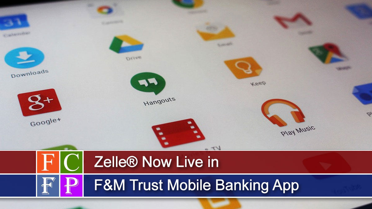 Zelle® Now Live in F&M Trust Mobile Banking App