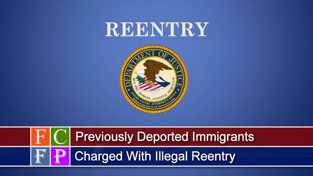 Previously Deported Immigrants Charged With Illegal Reentry