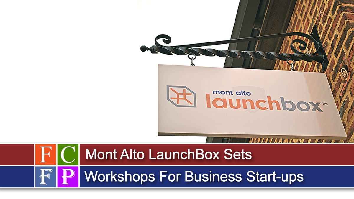 Mont Alto LaunchBox Sets Workshops For Business Start-ups