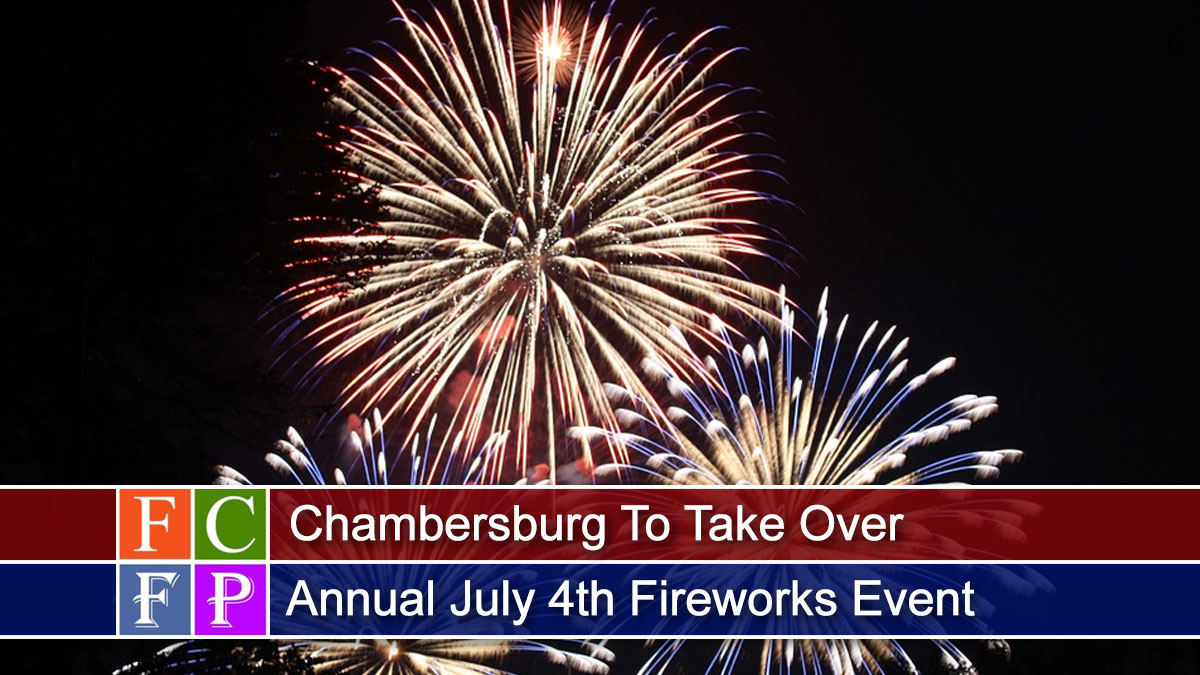 Chambersburg To Take Over Annual July 4th Fireworks Event