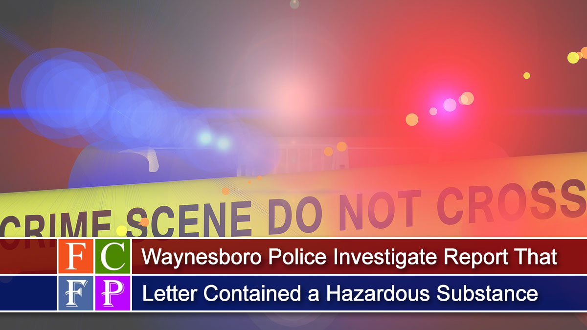 Waynesboro Police Investigate Report That Letter Contained a Hazardous Substance