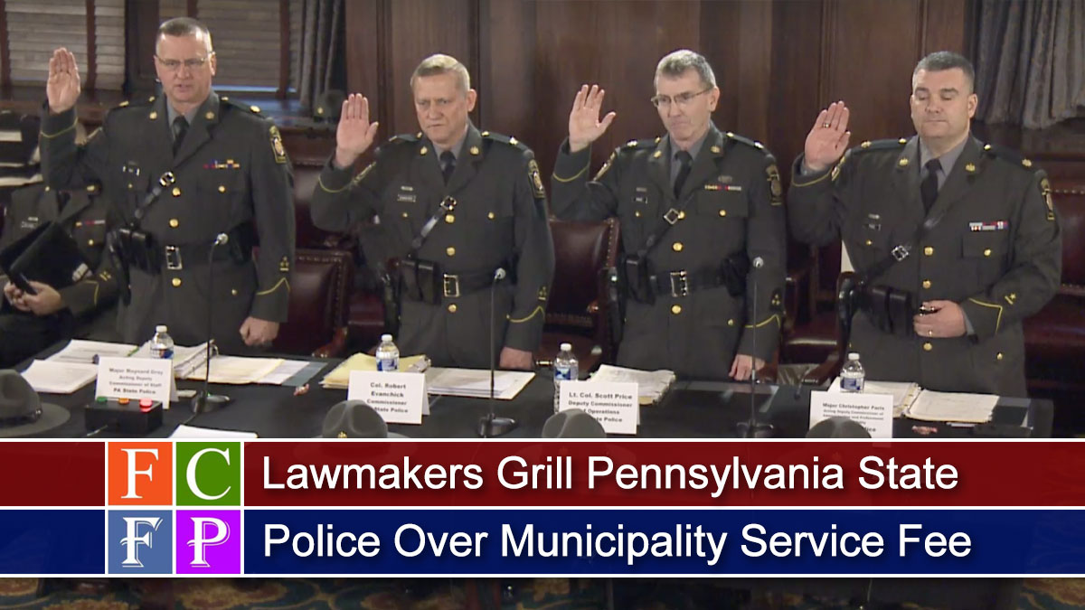 Lawmakers Grill Pennsylvania State Police Over Municipality Service Fee