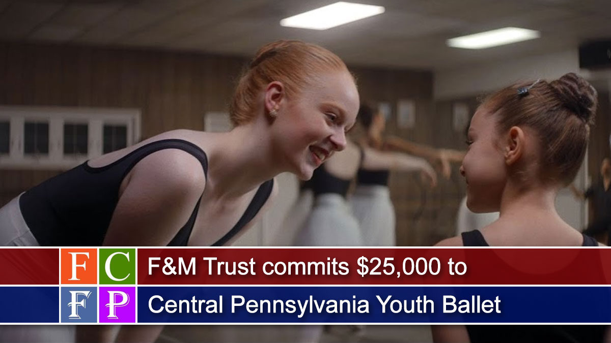 F&M Trust commits $25,000 to Central Pennsylvania Youth Ballet