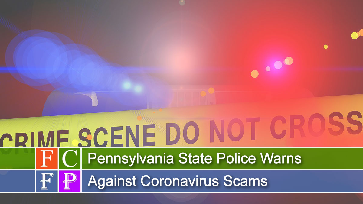 Pennsylvania State Police Warns Against Coronavirus Scams
