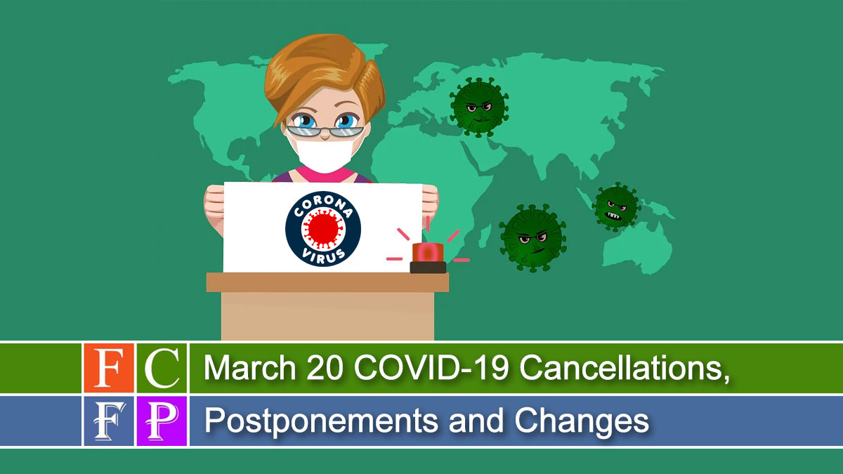 March 20 COVID-19 Cancellations, Postponements and Changes
