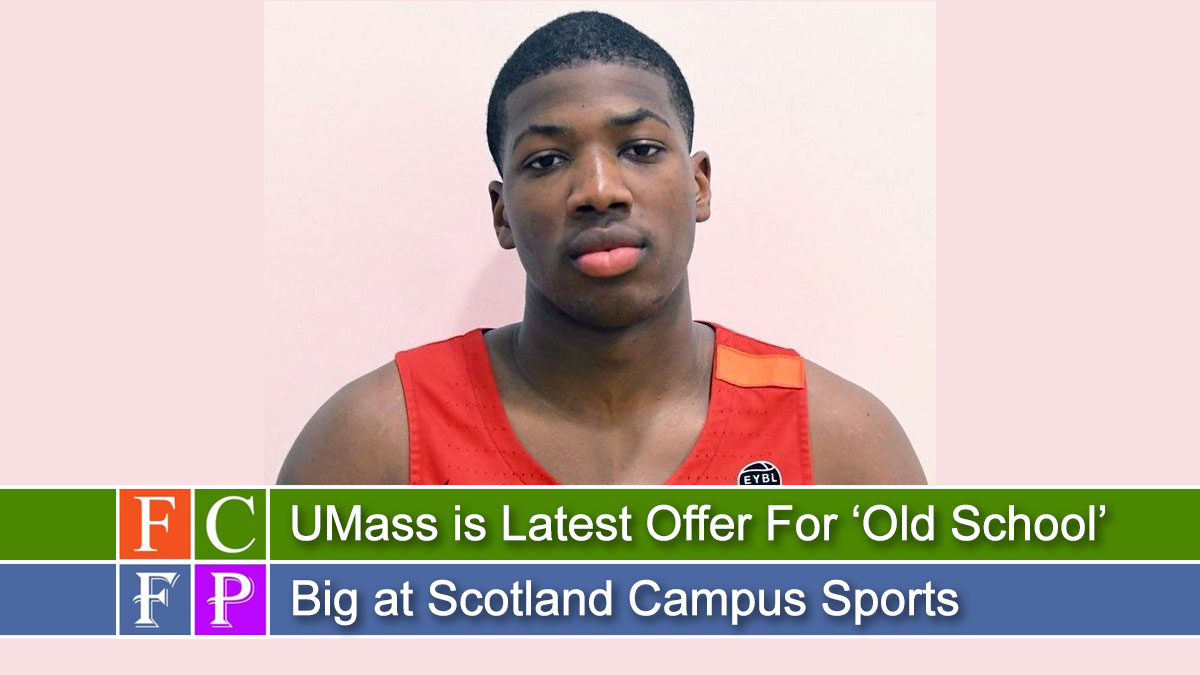 UMass is Latest Offer For 'Old School' Big at Scotland Campus Sports