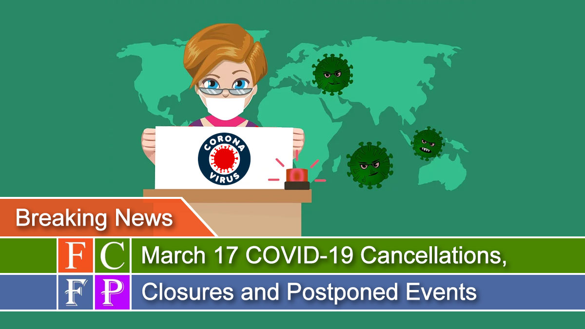 March 17 COVID-19 Cancellations, Closures and Postponed Events